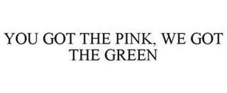 YOU GOT THE PINK, WE GOT THE GREEN