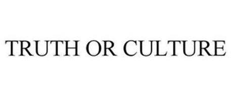 TRUTH OR CULTURE
