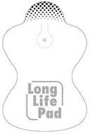 LONG LIFE PAD