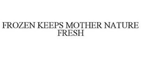 FROZEN KEEPS MOTHER NATURE FRESH