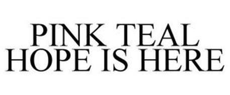 PINK TEAL HOPE IS HERE