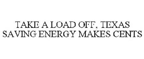 TAKE A LOAD OFF, TEXAS SAVING ENERGY MAKES CENTS