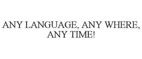 ANY LANGUAGE, ANY WHERE, ANY TIME!