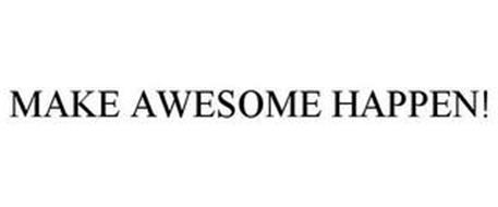 MAKE AWESOME HAPPEN!