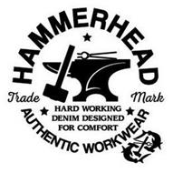 "HAMMERHEAD TRADEMARK AUTHENTIC WORKWEAR""HARD WORKING DENIM DESIGNED FOR COMFORT AUTHENTIC WORKWEAR"""