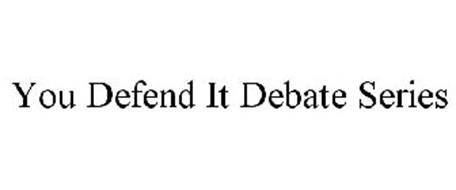 YOU DEFEND IT DEBATE SERIES