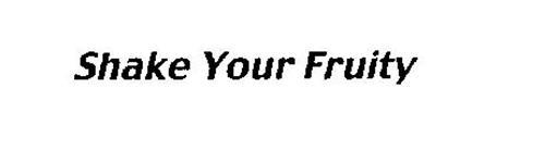 SHAKE YOUR FRUITY