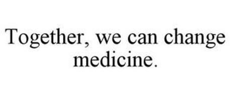 TOGETHER, WE CAN CHANGE MEDICINE.