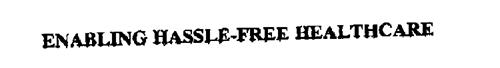 ENABLING HASSLE-FREE HEALTHCARE