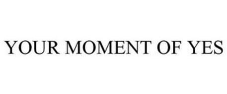 YOUR MOMENT OF YES