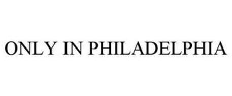 ONLY IN PHILADELPHIA