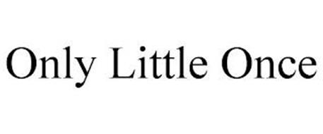 ONLY LITTLE ONCE