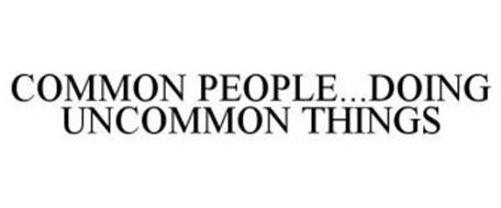 COMMON PEOPLE...DOING UNCOMMON THINGS