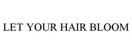 LET YOUR HAIR BLOOM