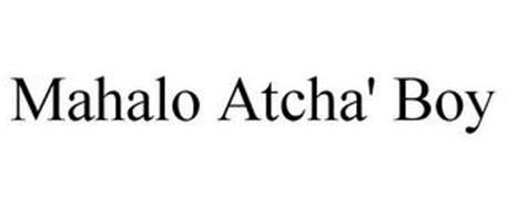 MAHALO ATCHA' BOY