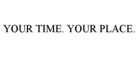 YOUR TIME. YOUR PLACE.