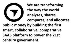 WE ARE TRANSFORMING THE WAY THE WORLD ANALYZES, SHARES, COMPARES, AND ALLOCATES PUBLIC MONEY BY BUILDING THE FIRST SMART, COLLABORATIVE, COMPARATIVE SAAS PLATFORM TO POWER THE 21ST CENTURY GOVERNMENT.