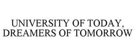 UNIVERSITY OF TODAY DREAMERS OF TOMORROW