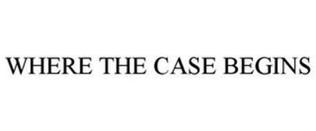 WHERE THE CASE BEGINS
