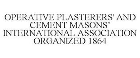 OPERATIVE PLASTERERS' AND CEMENT MASONS' INTERNATIONAL ASSOCIATION ORGANIZED 1864