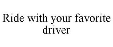 RIDE WITH YOUR FAVORITE DRIVER
