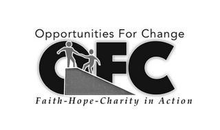 OPPORTUNITIES FOR CHANGE OFC FAITH-HOPE-CHARITY IN ACTION
