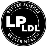 BETTER SCIENCE LP LDL BETTER HEALTH