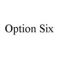 OPTION SIX