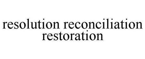 RESOLUTION RECONCILIATION RESTORATION