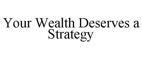YOUR WEALTH DESERVES A STRATEGY