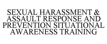 SEXUAL HARASSMENT & ASSAULT RESPONSE AND PREVENTION SITUATIONAL AWARENESS TRAINING