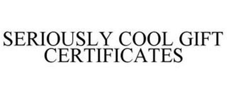 SERIOUSLY COOL GIFT CERTIFICATES