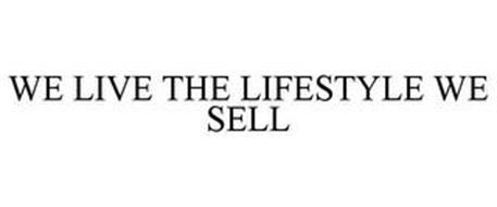 WE LIVE THE LIFESTYLE WE SELL