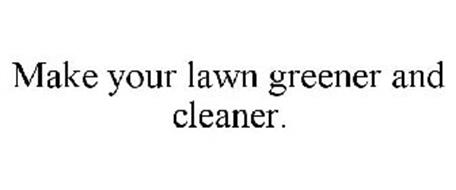 MAKE YOUR LAWN GREENER AND CLEANER.