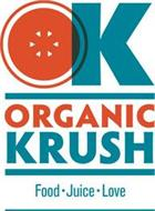 OK ORGANIC KRUSH FOOD · JUICE · LOVE