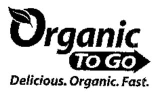 ORGANIC TO GO DELICIOUS ORGANIC FOOD FAST