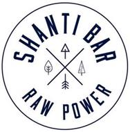 SHANTI BAR RAW POWER