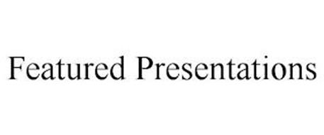 FEATURED PRESENTATIONS