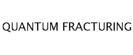 QUANTUM FRACTURING