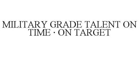 MILITARY GRADE TALENT ON TIME · ON TARGET