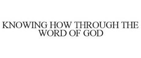 KNOWING HOW THROUGH THE WORD OF GOD