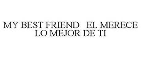 MY BEST FRIEND EL MERECE LO MEJOR DE TI