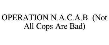 OPERATION N.A.C.A.B. (NOT ALL COPS ARE BAD)