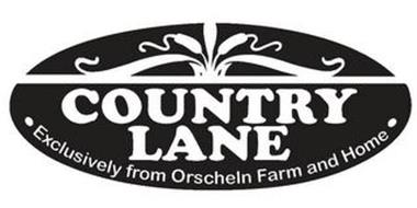 COUNTRY LANE EXCLUSIVELY FROM ORSCHELN FARM AND HOME