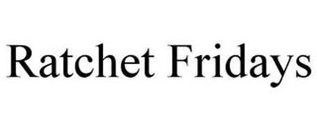 RATCHET FRIDAYS