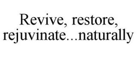 REVIVE, RESTORE, REJUVINATE...NATURALLY