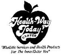 "HEALTH-WAY TODAY! CENTER ""WHOLISTIC SERVICES AND HEALTH PRODUCTS FOR THE INNER/OUTER YOU"""