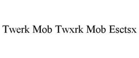 TWERK MOB TWXRK MOB ESCTSX