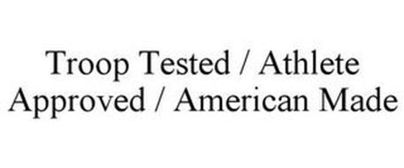 TROOP TESTED / ATHLETE APPROVED / AMERICAN MADE