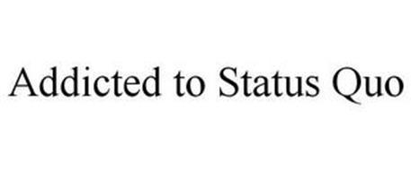 ADDICTED TO STATUS QUO